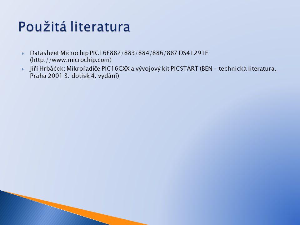  Datasheet Microchip PIC16F882/883/884/886/887 DS41291E (http://www.microchip.com)  Jiří Hrbáček: Mikrořadiče PIC16CXX a vývojový kit PICSTART (BEN – technická literatura, Praha 2001 3.