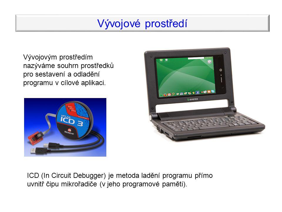 Vývojové prostředí Vývojovým prostředím nazýváme souhrn prostředků pro sestavení a odladění programu v cílové aplikaci. ICD (In Circuit Debugger) je m