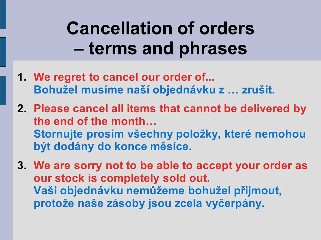 Cancellation of orders – terms and phrases 1.We regret to cancel our order of...