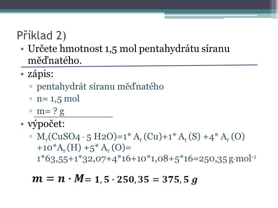 Příklad 2) Určete hmotnost 1,5 mol pentahydrátu síranu měďnatého.