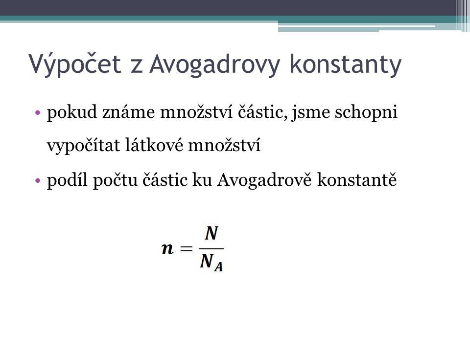 Výpočet z Avogadrovy konstanty pokud známe množství částic, jsme schopni vypočítat látkové množství podíl počtu částic ku Avogadrově konstantě