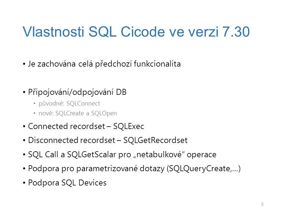 Je zachována celá předchozí funkcionalita Připojování/odpojování DB původně: SQLConnect nově: SQLCreate a SQLOpen Connected recordset – SQLExec Discon