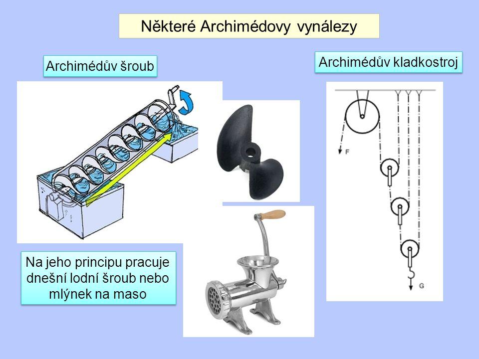 Některé Archimédovy vynálezy Archimédův kladkostroj Archimédův šroub Na jeho principu pracuje dnešní lodní šroub nebo mlýnek na maso
