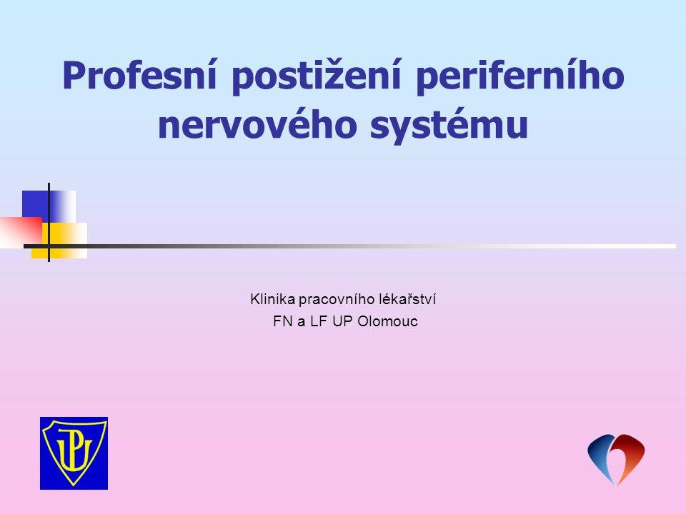Profesní postižení periferního nervového systému Klinika pracovního lékařství FN a LF UP Olomouc