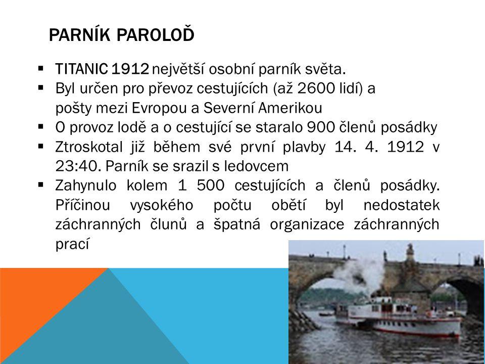 PARNÍK PAROLOĎ  TITANIC 1912 největší osobní parník světa.  Byl určen pro převoz cestujících (až 2600 lidí) a pošty mezi Evropou a Severní Amerikou