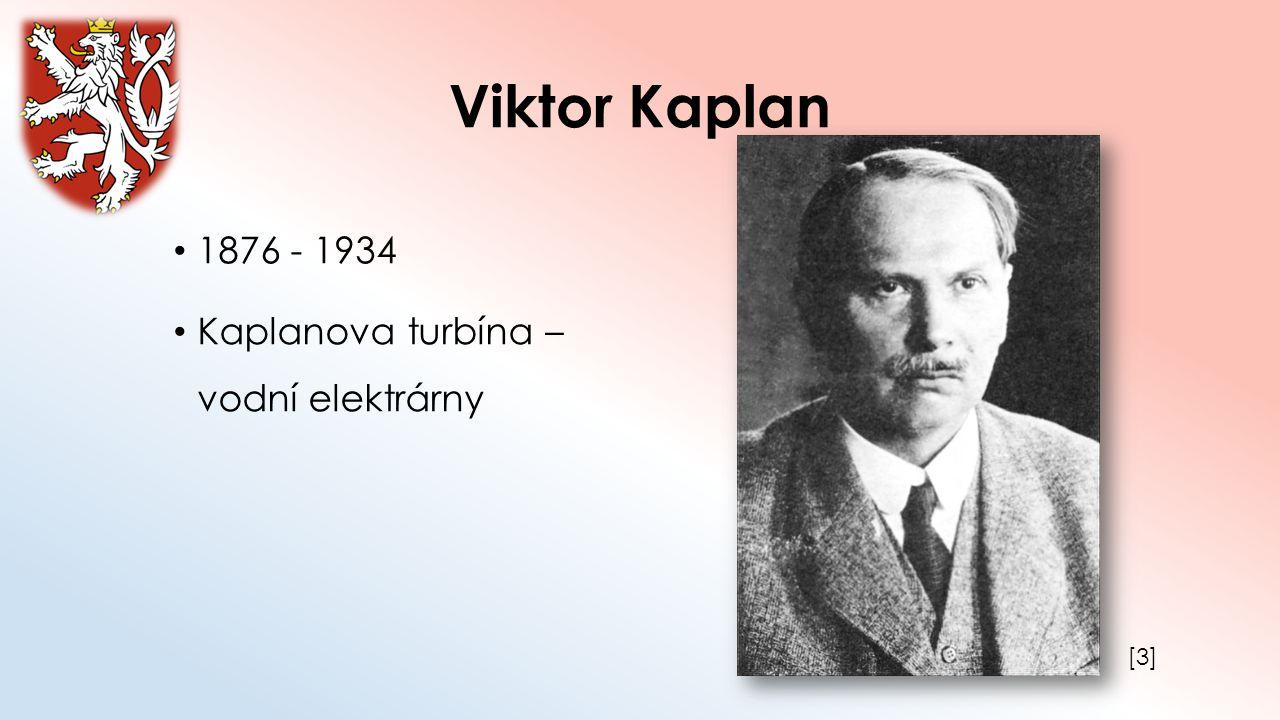 Viktor Kaplan 1876 - 1934 Kaplanova turbína – vodní elektrárny [3][3]