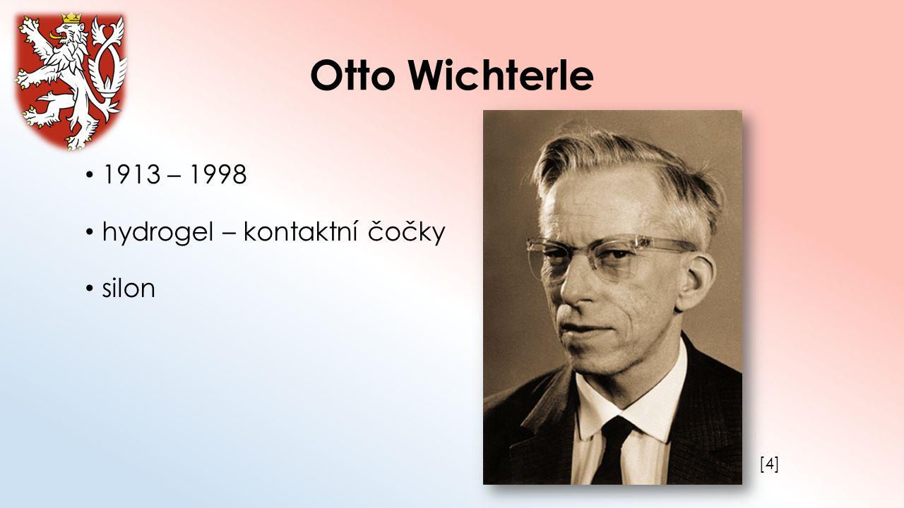 Otto Wichterle 1913 – 1998 hydrogel – kontaktní čočky silon [4][4]