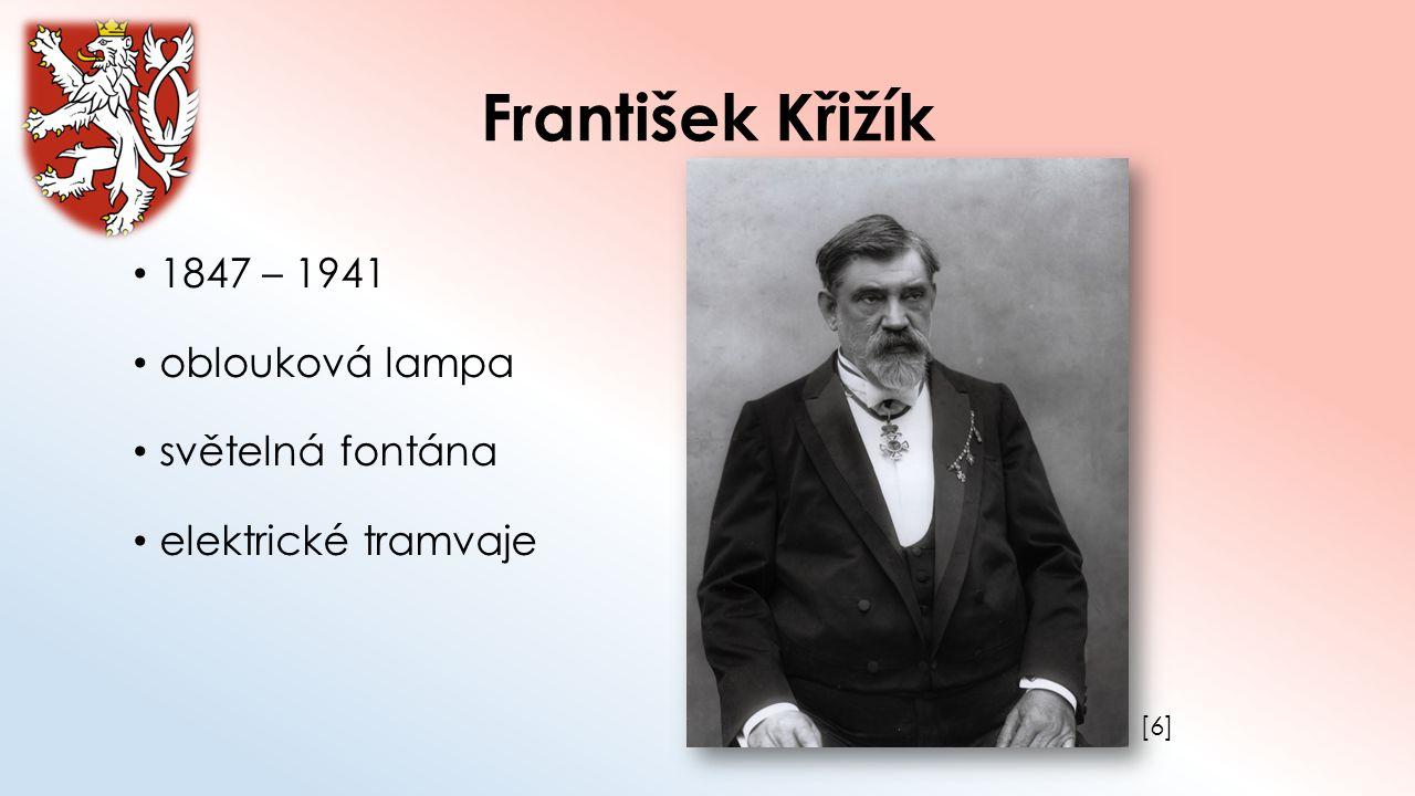 František Křižík 1847 – 1941 oblouková lampa světelná fontána elektrické tramvaje [6][6]