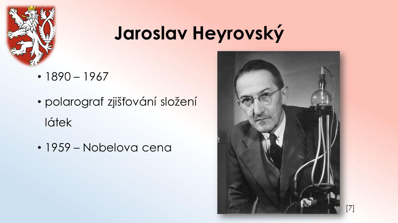 Jaroslav Heyrovský 1890 – 1967 polarograf zjišťování složení látek 1959 – Nobelova cena [7][7]