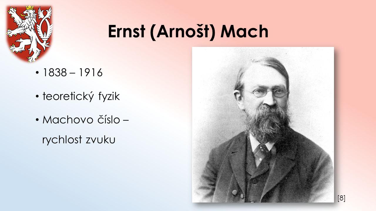 Ernst (Arnošt) Mach 1838 – 1916 teoretický fyzik Machovo číslo – rychlost zvuku [8][8]