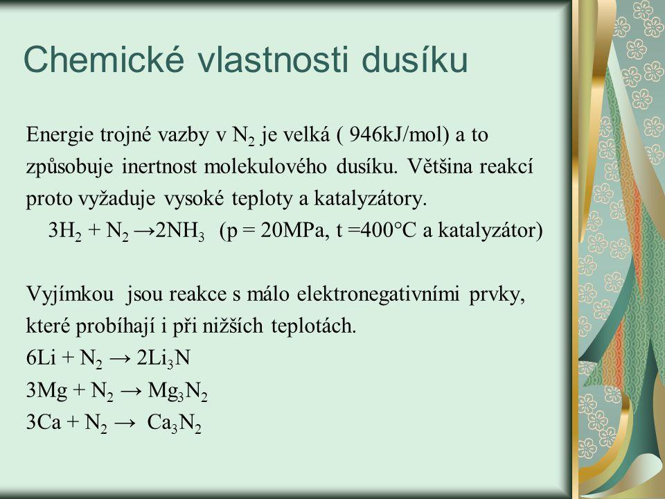 Chemické vlastnosti dusíku Energie trojné vazby v N 2 je velká ( 946kJ/mol) a to způsobuje inertnost molekulového dusíku.