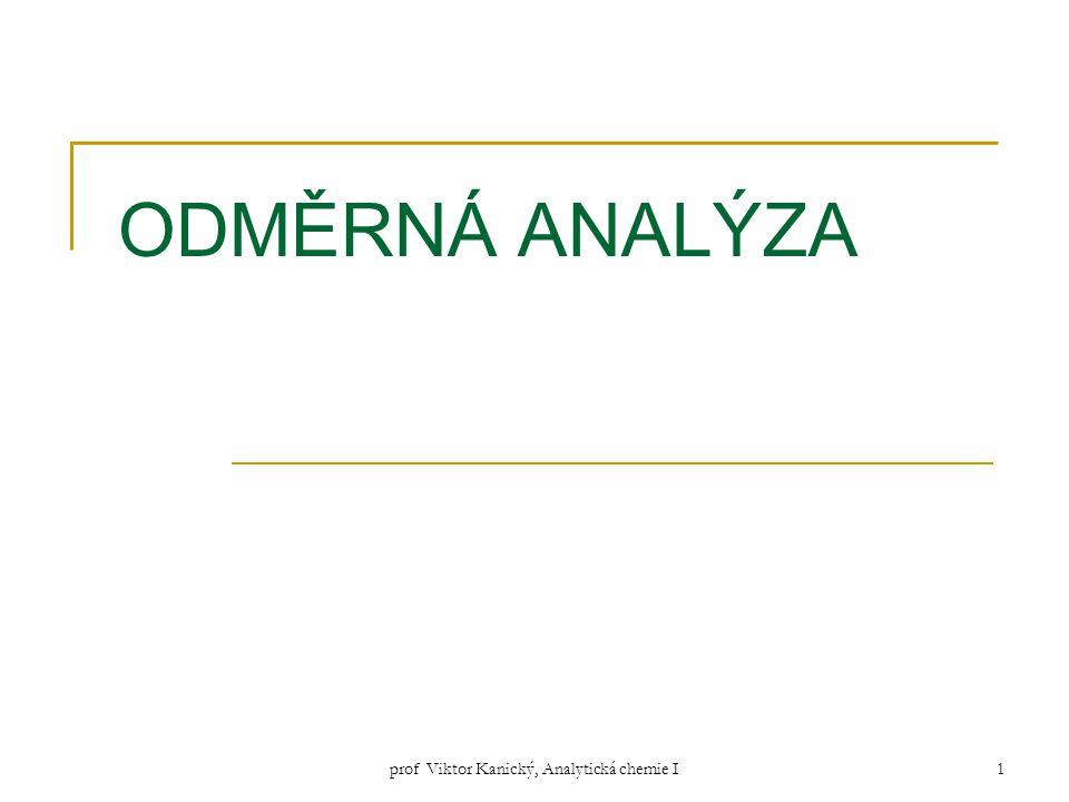 prof Viktor Kanický, Analytická chemie I 2 Odměrná analýza odměrná = volumetrická = titrační analýza odměřuje se V titračního činidla (spotřeba do tzv.