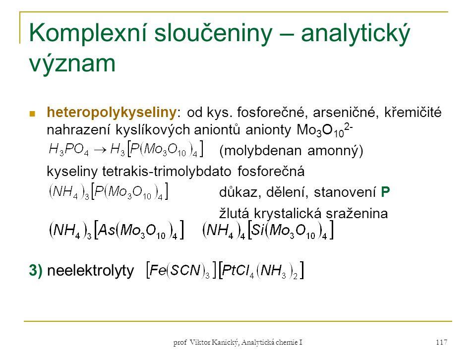 prof Viktor Kanický, Analytická chemie I 117 Komplexní sloučeniny – analytický význam heteropolykyseliny: od kys. fosforečné, arseničné, křemičité nah
