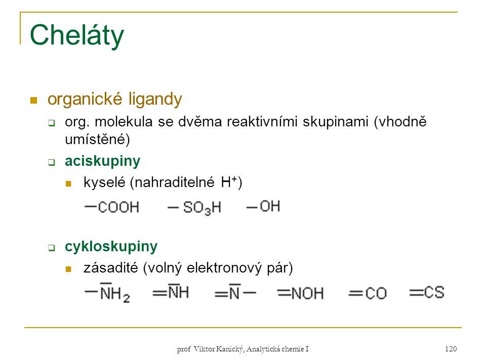 prof Viktor Kanický, Analytická chemie I 120 Cheláty organické ligandy  org. molekula se dvěma reaktivními skupinami (vhodně umístěné)  aciskupiny k