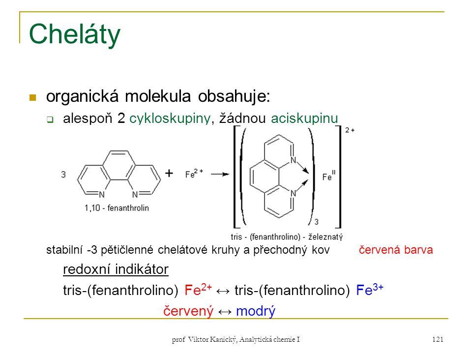 prof Viktor Kanický, Analytická chemie I 121 Cheláty organická molekula obsahuje:  alespoň 2 cykloskupiny, žádnou aciskupinu stabilní -3 pětičlenné c