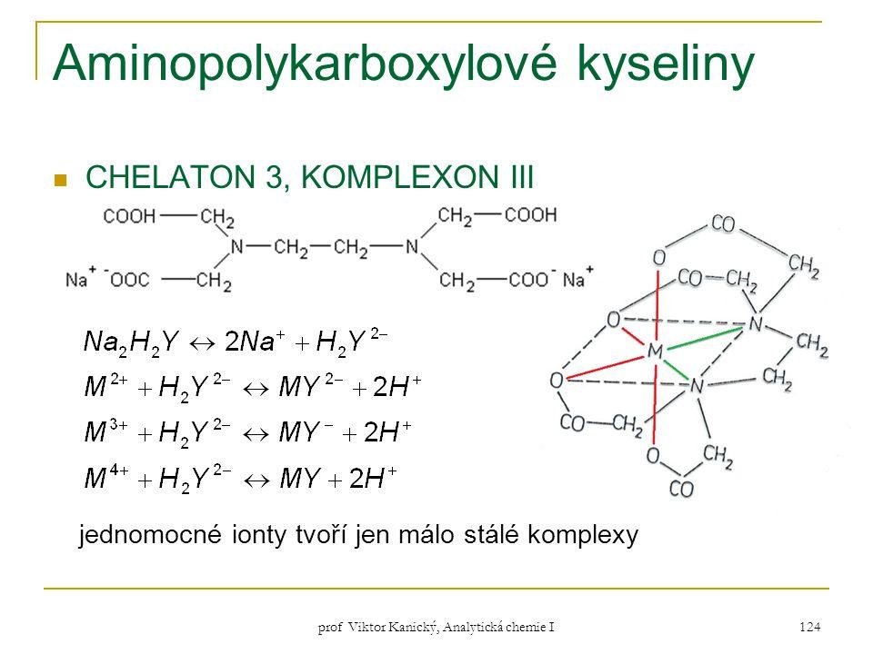 prof Viktor Kanický, Analytická chemie I 124 Aminopolykarboxylové kyseliny CHELATON 3, KOMPLEXON III jednomocné ionty tvoří jen málo stálé komplexy
