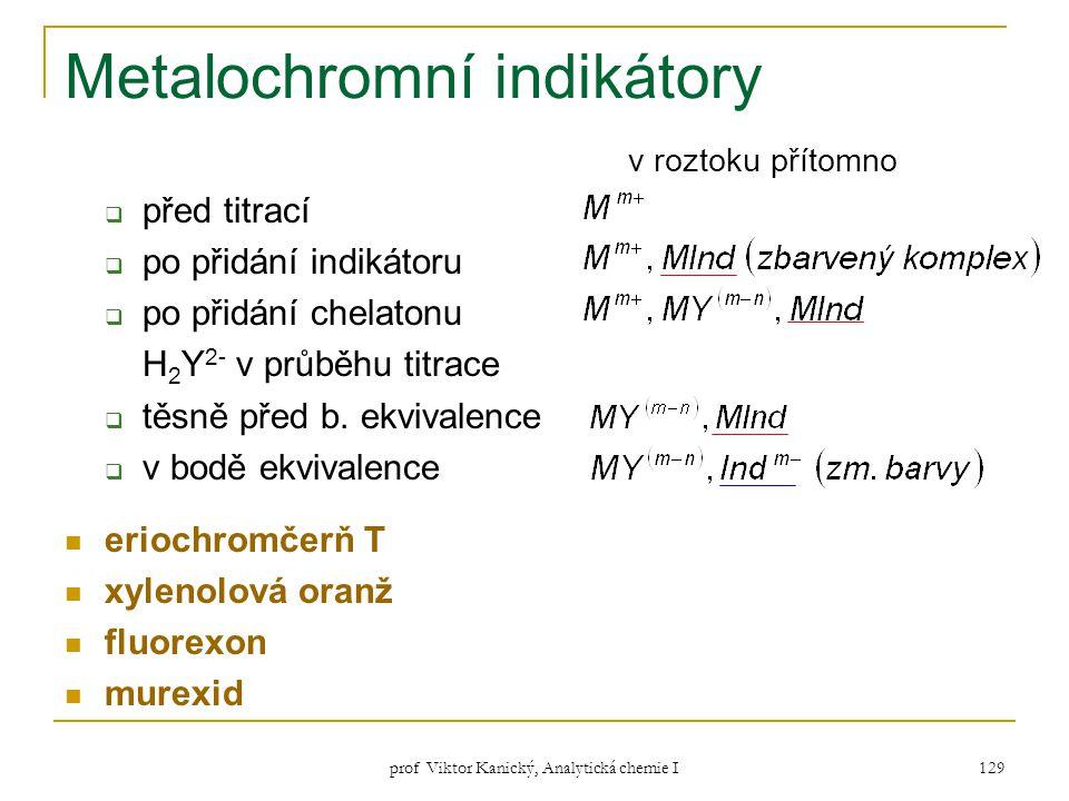 prof Viktor Kanický, Analytická chemie I 129 Metalochromní indikátory v roztoku přítomno  před titrací  po přidání indikátoru  po přidání chelatonu