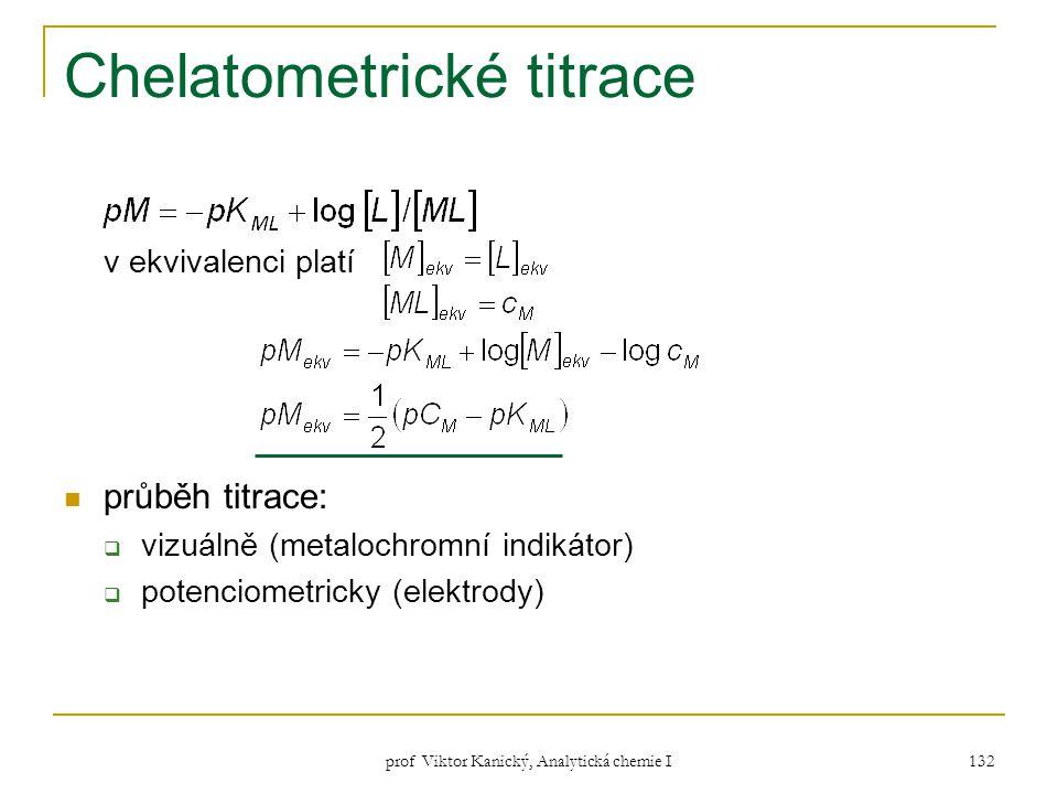 prof Viktor Kanický, Analytická chemie I 132 Chelatometrické titrace v ekvivalenci platí průběh titrace:  vizuálně (metalochromní indikátor)  potenc