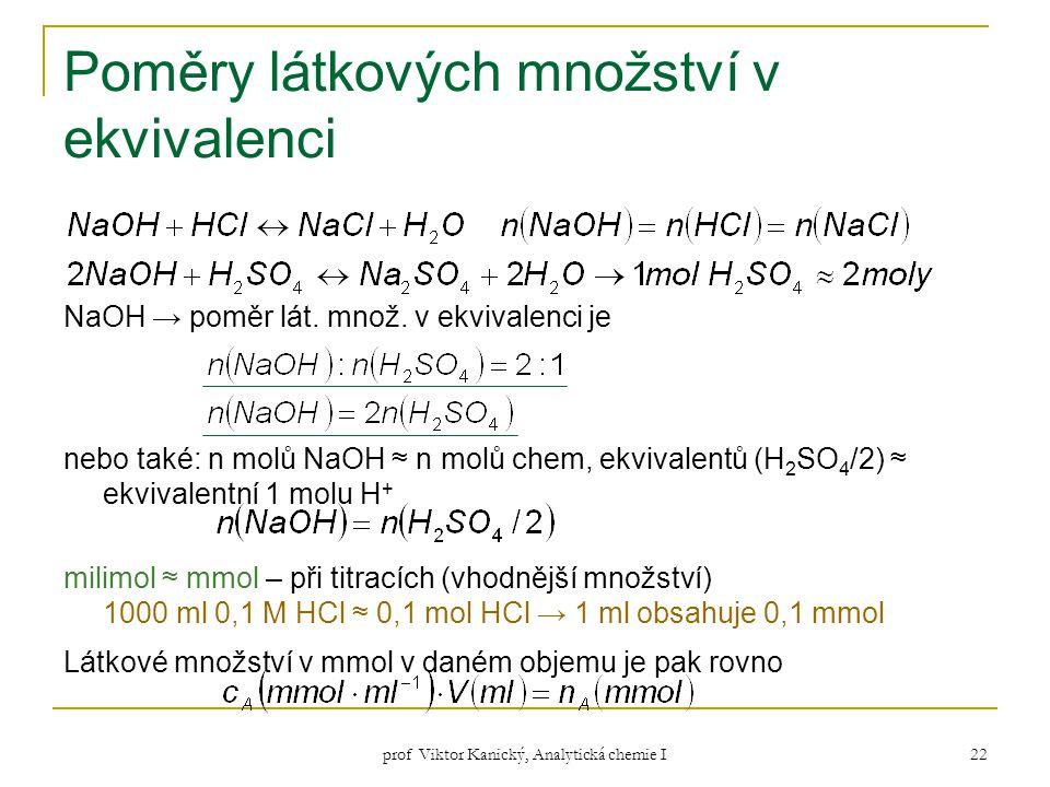 prof Viktor Kanický, Analytická chemie I 22 Poměry látkových množství v ekvivalenci NaOH → poměr lát. množ. v ekvivalenci je nebo také: n molů NaOH ≈