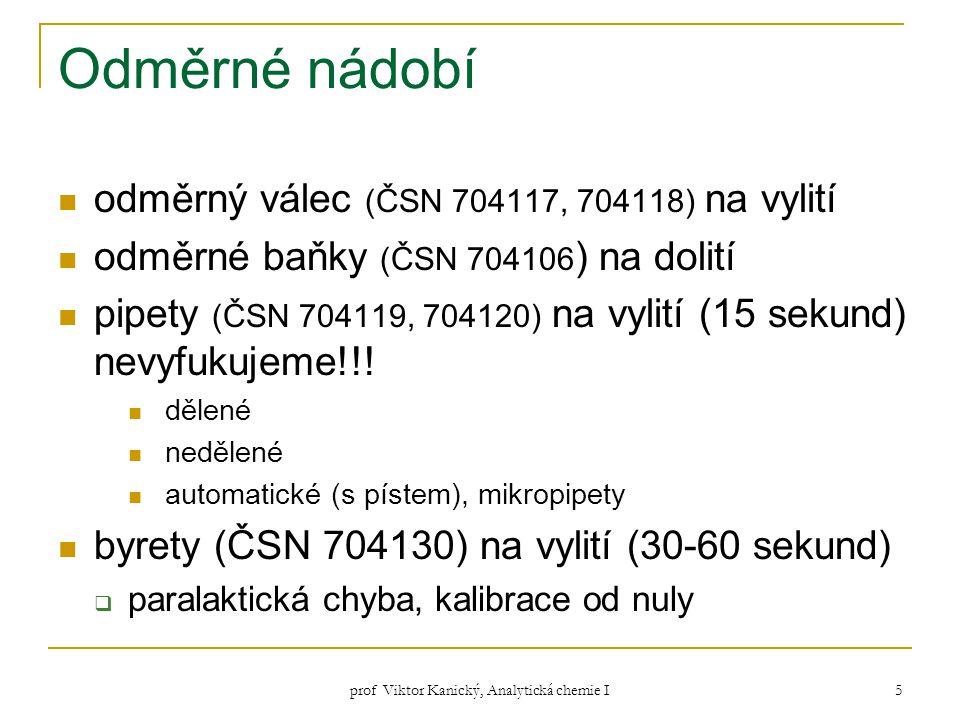 prof Viktor Kanický, Analytická chemie I 26 Stechiometrické vztahy a poměry v ekvivalenci u odměrných metod b) látková množství v molech celých molekul, atomů, iontů; formulace stechiometrického vztahu rovnici titrační činidlo: c(KMnO 4 ) = 0,02 mol.l -1