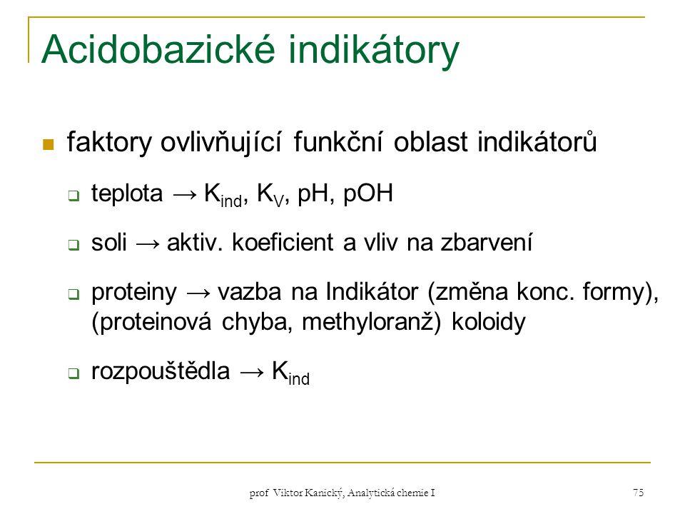 prof Viktor Kanický, Analytická chemie I 75 Acidobazické indikátory faktory ovlivňující funkční oblast indikátorů  teplota → K ind, K V, pH, pOH  so
