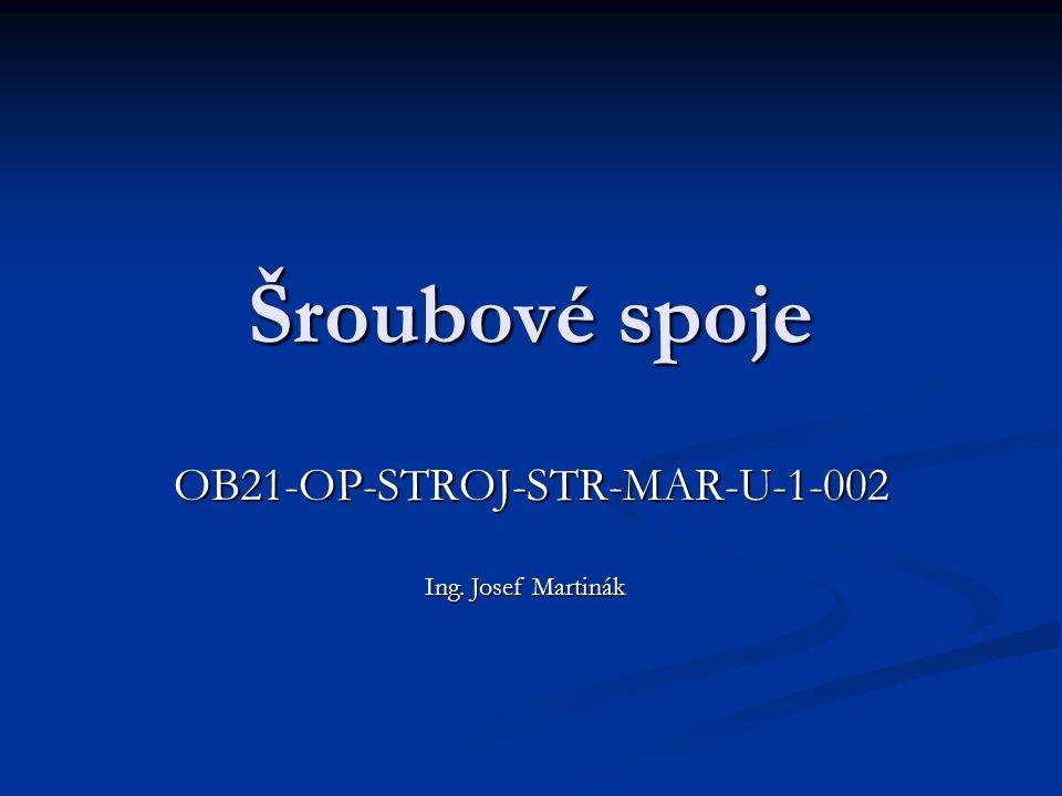 Šroubové spoje OB21-OP-STROJ-STR-MAR-U-1-002 Ing. Josef Martinák