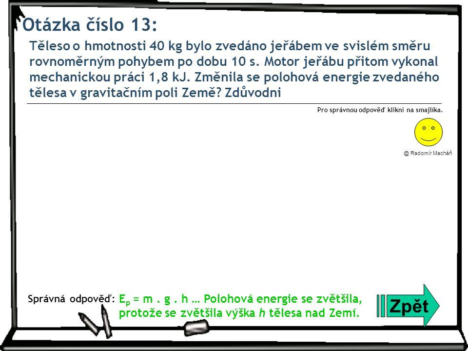 Otázka číslo 13: Těleso o hmotnosti 40 kg bylo zvedáno jeřábem ve svislém směru rovnoměrným pohybem po dobu 10 s.