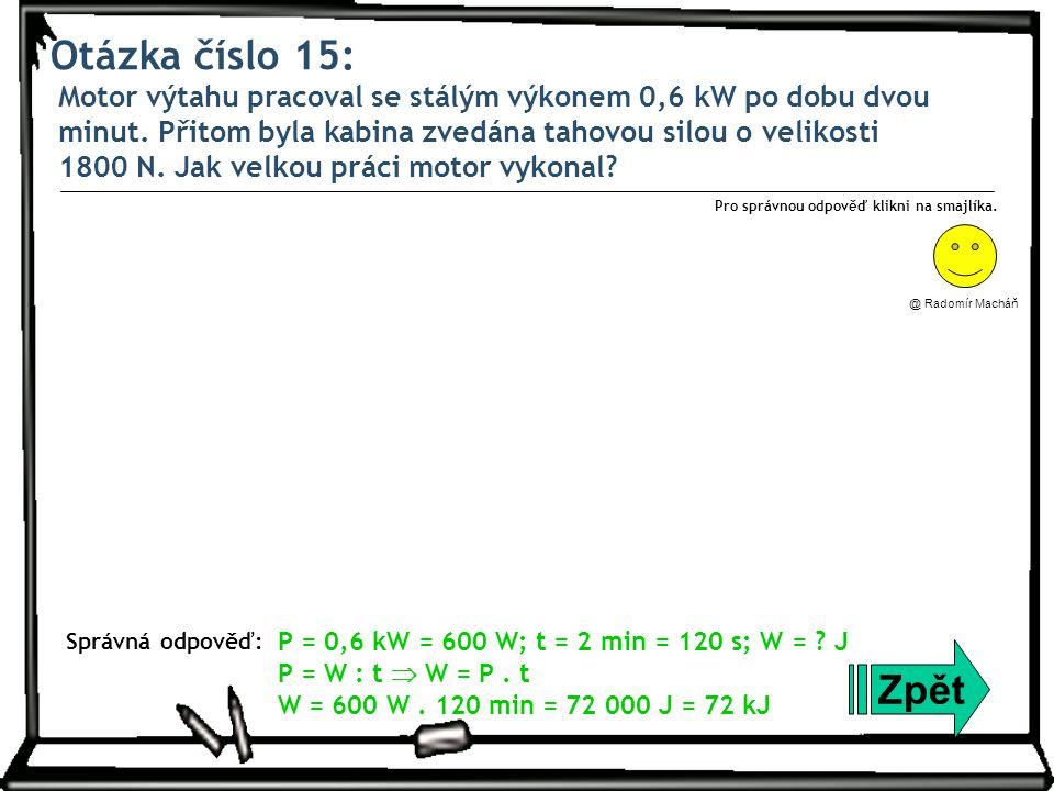 Otázka číslo 15: Motor výtahu pracoval se stálým výkonem 0,6 kW po dobu dvou minut.