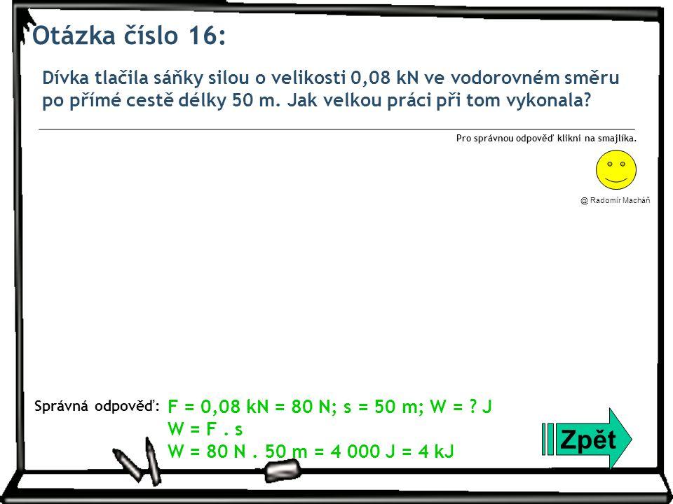 Otázka číslo 16: Dívka tlačila sáňky silou o velikosti 0,08 kN ve vodorovném směru po přímé cestě délky 50 m.
