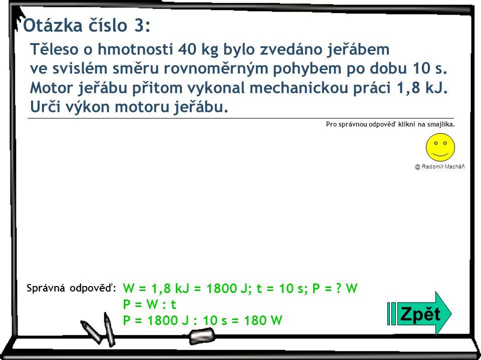 Otázka číslo 3: Těleso o hmotnosti 40 kg bylo zvedáno jeřábem ve svislém směru rovnoměrným pohybem po dobu 10 s.