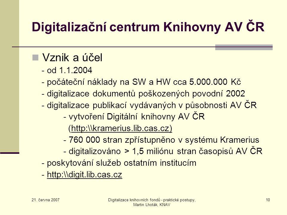 21. června 2007 Digitalizace knihovních fondů - praktické postupy, Martin Lhoták, KNAV 10 Digitalizační centrum Knihovny AV ČR Vznik a účel - od 1.1.2