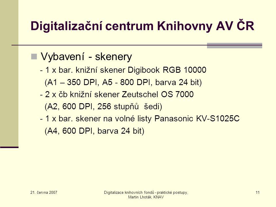 21. června 2007 Digitalizace knihovních fondů - praktické postupy, Martin Lhoták, KNAV 11 Digitalizační centrum Knihovny AV ČR Vybavení - skenery - 1