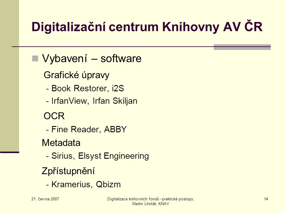 21. června 2007 Digitalizace knihovních fondů - praktické postupy, Martin Lhoták, KNAV 14 Digitalizační centrum Knihovny AV ČR Vybavení – software Gra