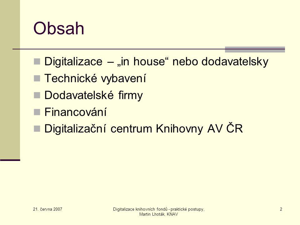 """21. června 2007 Digitalizace knihovních fondů - praktické postupy, Martin Lhoták, KNAV 2 Obsah Digitalizace – """"in house"""" nebo dodavatelsky Technické v"""