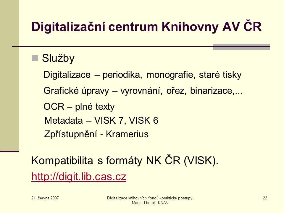 21. června 2007 Digitalizace knihovních fondů - praktické postupy, Martin Lhoták, KNAV 22 Digitalizační centrum Knihovny AV ČR Služby Digitalizace – p