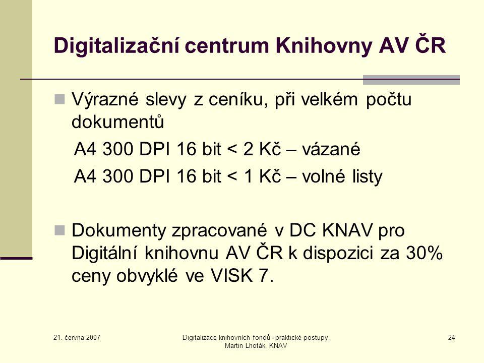 21. června 2007 Digitalizace knihovních fondů - praktické postupy, Martin Lhoták, KNAV 24 Digitalizační centrum Knihovny AV ČR Výrazné slevy z ceníku,