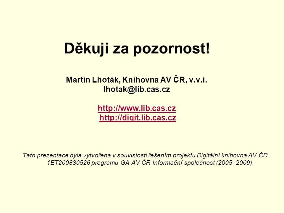 Děkuji za pozornost.Martin Lhoták, Knihovna AV ČR, v.v.i.