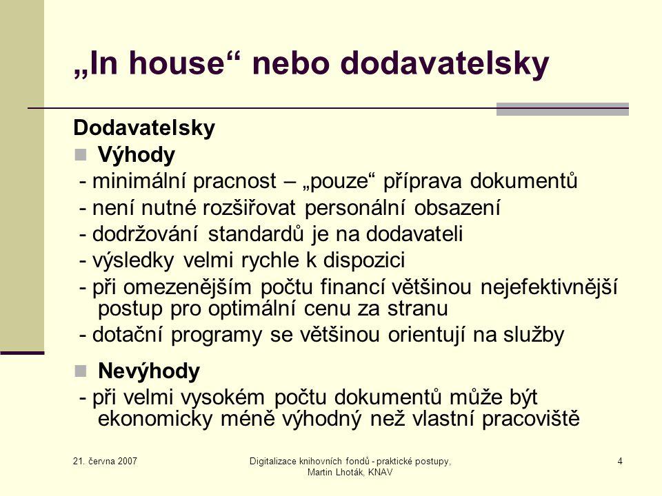"""21. června 2007 Digitalizace knihovních fondů - praktické postupy, Martin Lhoták, KNAV 4 """"In house"""" nebo dodavatelsky Dodavatelsky Výhody - minimální"""