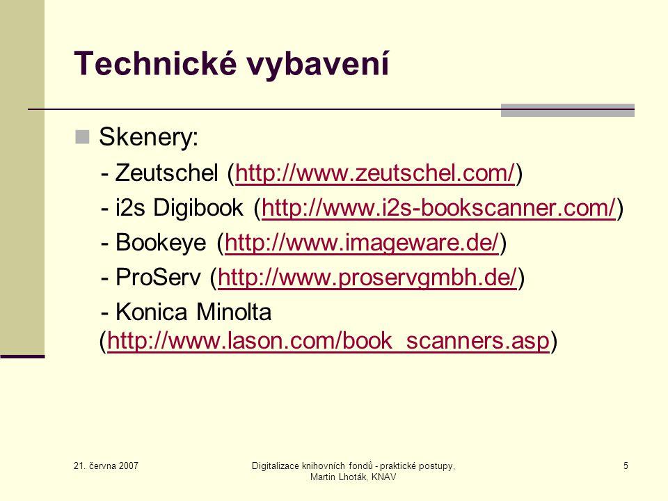 21. června 2007 Digitalizace knihovních fondů - praktické postupy, Martin Lhoták, KNAV 5 Technické vybavení Skenery: - Zeutschel (http://www.zeutschel