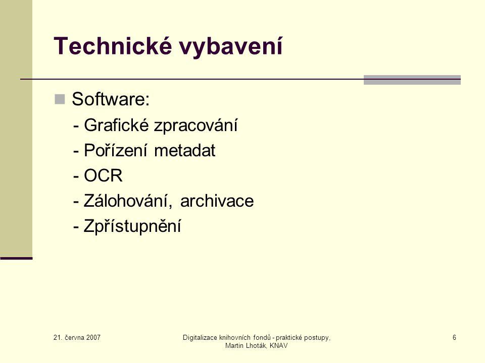 21. června 2007 Digitalizace knihovních fondů - praktické postupy, Martin Lhoták, KNAV 6 Technické vybavení Software: - Grafické zpracování - Pořízení