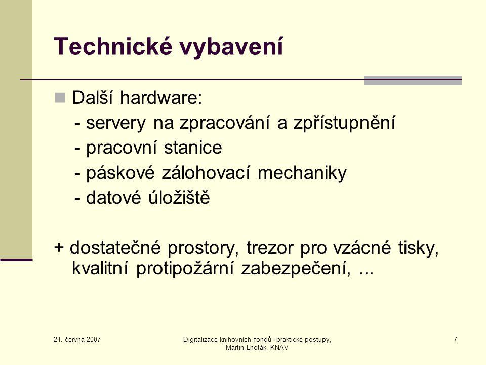 21. června 2007 Digitalizace knihovních fondů - praktické postupy, Martin Lhoták, KNAV 7 Technické vybavení Další hardware: - servery na zpracování a