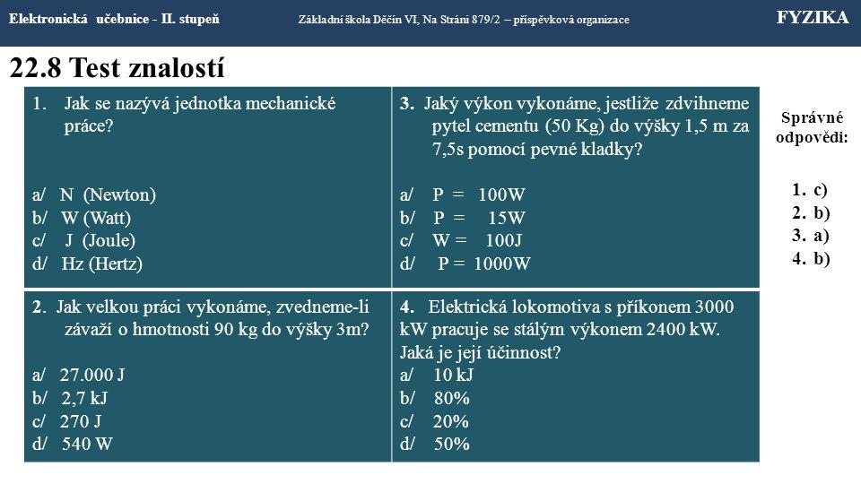 22.8 Test znalostí Elektronická učebnice - II. stupeň Základní škola Děčín VI, Na Stráni 879/2 – příspěvková organizace FYZIKA 1.Jak se nazývá jednotk
