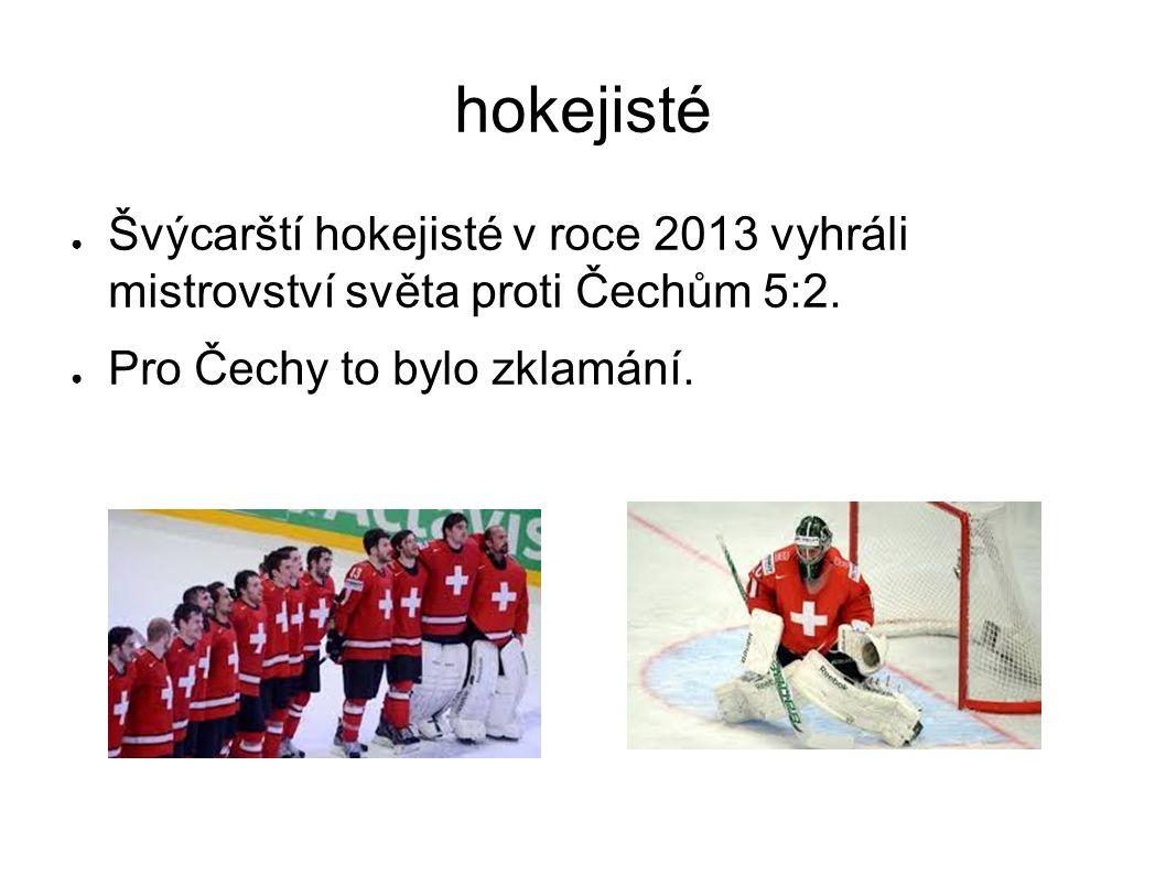 hokejisté ● Švýcarští hokejisté v roce 2013 vyhráli mistrovství světa proti Čechům 5:2. ● Pro Čechy to bylo zklamání.