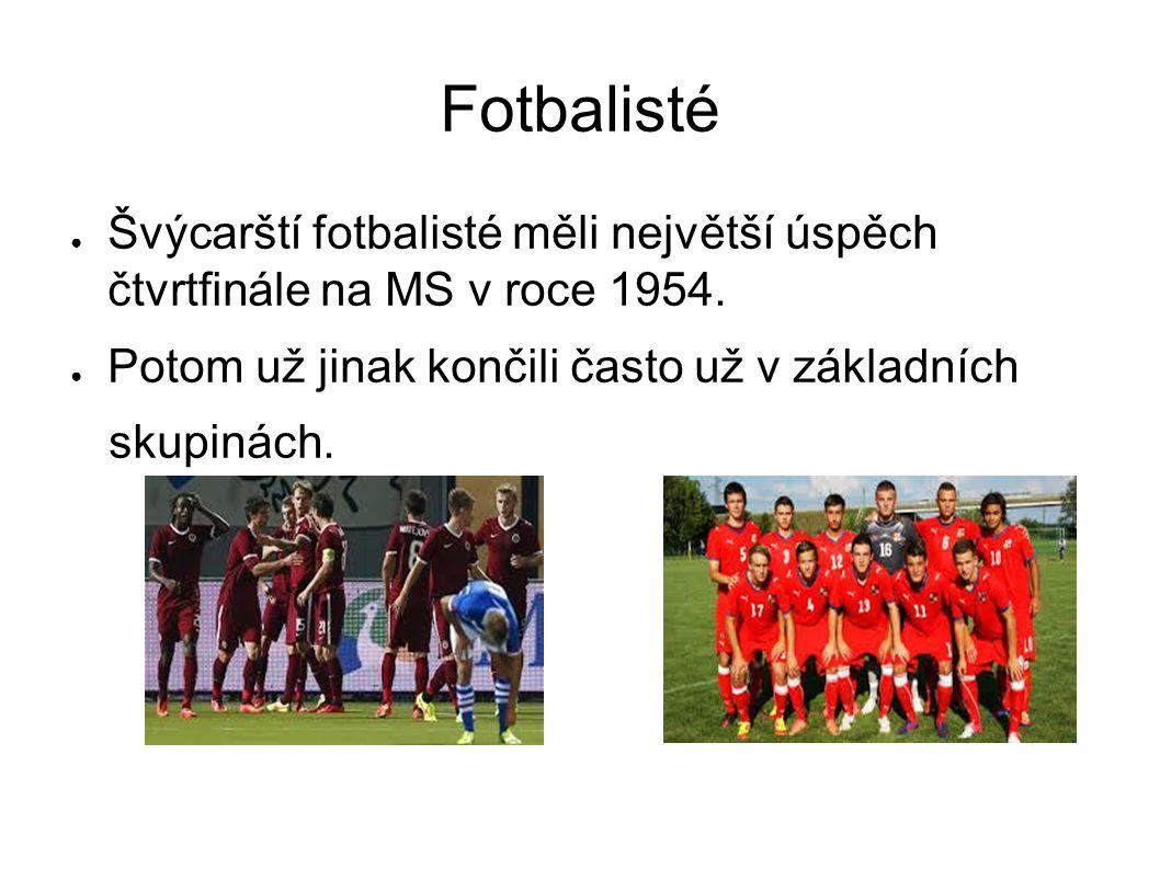 Fotbalisté ● Švýcarští fotbalisté měli největší úspěch čtvrtfinále na MS v roce 1954. ● Potom už jinak končili často už v základních skupinách.