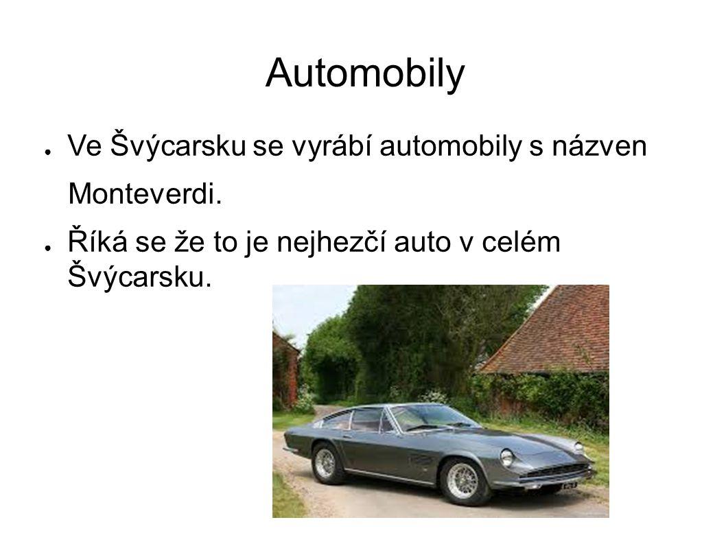 Automobily ● Ve Švýcarsku se vyrábí automobily s názven Monteverdi. ● Říká se že to je nejhezčí auto v celém Švýcarsku.