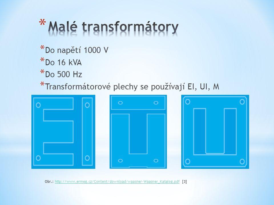* Do napětí 1000 V * Do 16 kVA * Do 500 Hz * Transformátorové plechy se používají EI, UI, M Obr.: http://www.ermeg.cz/Content/download/waasner-Waasner