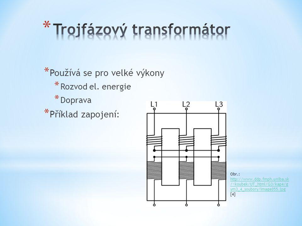 * Používá se pro velké výkony * Rozvod el. energie * Doprava * Příklad zapojení: Obr.: http://www.ddp.fmph.uniba.sk /~koubek/UT_html/G3/kap4/g ym3_4_s