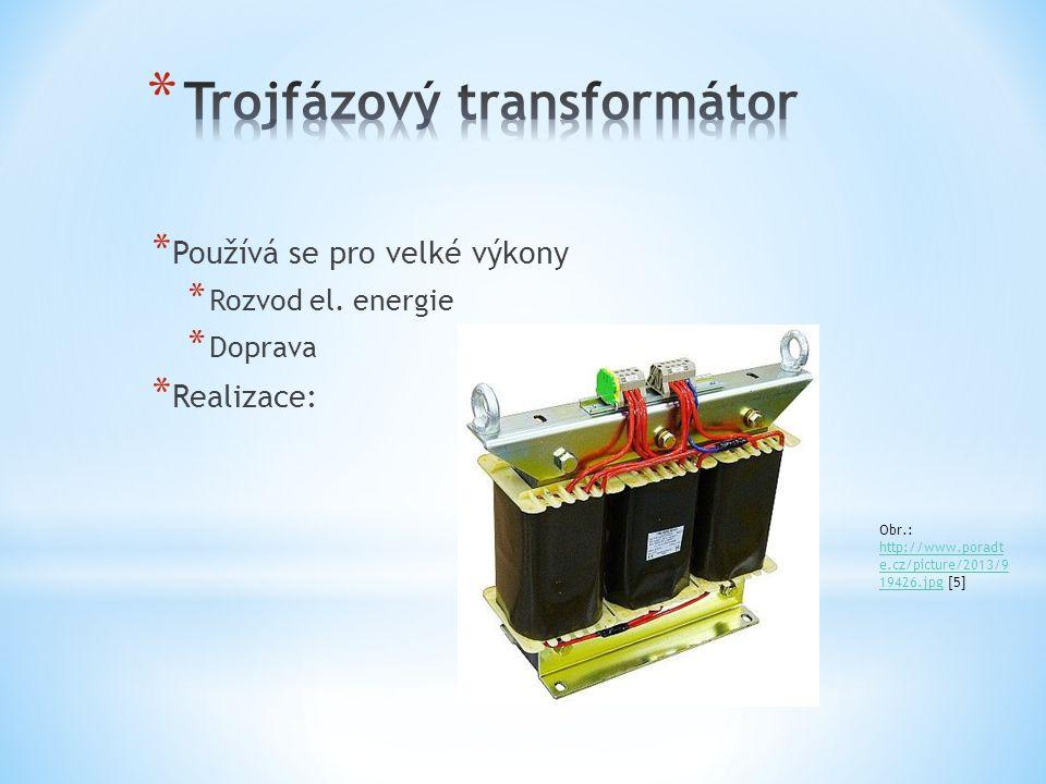* Používá se pro velké výkony * Rozvod el. energie * Doprava * Realizace: Obr.: http://www.poradt e.cz/picture/2013/9 19426.jpg [5] http://www.poradt