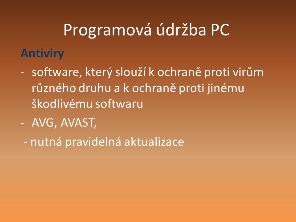 Programová údržba PC Antiviry -software, který slouží k ochraně proti virům různého druhu a k ochraně proti jinému škodlivému softwaru -AVG, AVAST, -