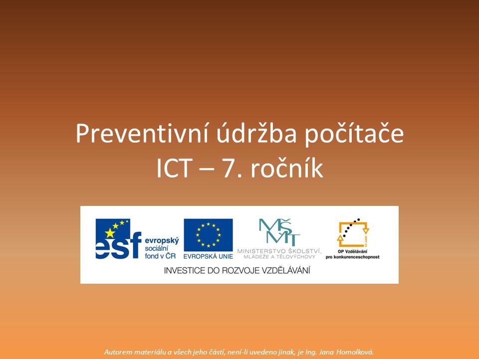Preventivní údržba počítače ICT – 7. ročník Autorem materiálu a všech jeho částí, není-li uvedeno jinak, je Ing. Jana Homolková.